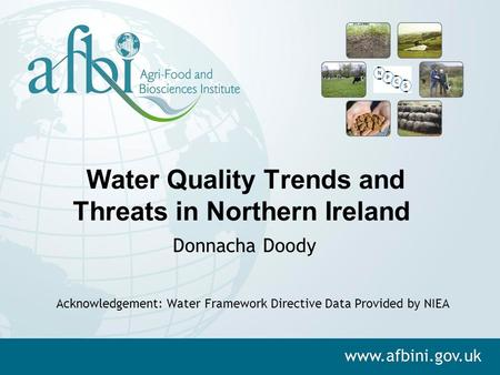 Water Quality Trends and Threats in Northern Ireland Donnacha Doody Acknowledgement: Water Framework Directive Data Provided by NIEA.