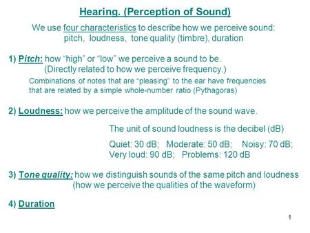 Hearing. (Perception of Sound) 3) Tone quality: how we distinguish sounds of the same pitch and loudness (how we perceive the qualities of the waveform)