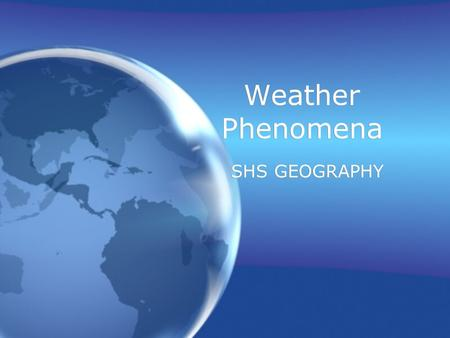 Weather Phenomena SHS GEOGRAPHY. Monsoons Monsoons are wind patterns in South and Southeast Asia. There are two types of monsoons in South Asia, the winter.