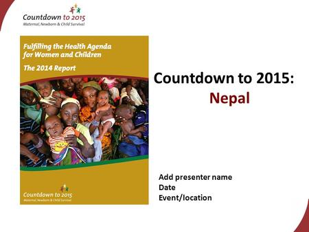 Add presenter name Date Event/location Countdown to 2015: Nepal.