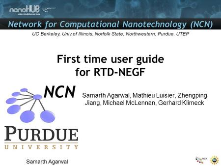 Network for Computational Nanotechnology (NCN) UC Berkeley, Univ.of Illinois, Norfolk State, Northwestern, Purdue, UTEP First time user guide for RTD-NEGF.