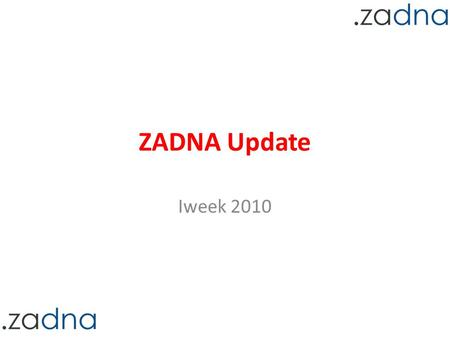 ZADNA Update Iweek 2010. Update ZA licensing Late 2009 public consultation Revision of submissions – March 2010 Additional public comment period – May.