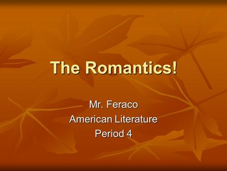 The Romantics! Mr. Feraco American Literature Period 4.