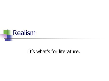 Realism It's what's for literature.. Definition: what it is Verisimilitude Technique Period of inception faithful representation of reality devoted to.