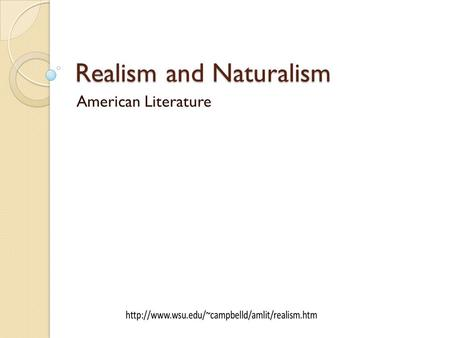 Realism and Naturalism American Literature. Broadly defined as the faithful representation of reality, Realism is: a literary technique practiced by.
