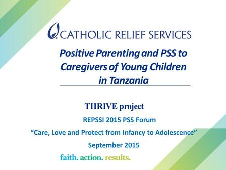 "Positive Parenting and PSS to Caregivers of Young Children in Tanzania THRIVE project REPSSI 2015 PSS Forum ""Care, Love and Protect from Infancy to Adolescence"""
