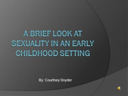 By: Courtney Snyder Introduction  The issue of sexual orientation is often ignored in elementary education.  Research surveys have shown common trends.