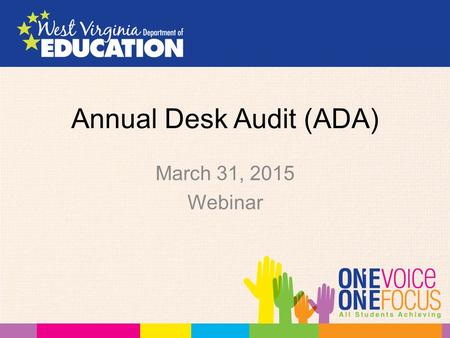 Annual Desk Audit (ADA) March 31, 2015 Webinar. Agenda  Purpose/Introduction of the ADA  Indicator Reviews  With Five-year trends  Navigating the.