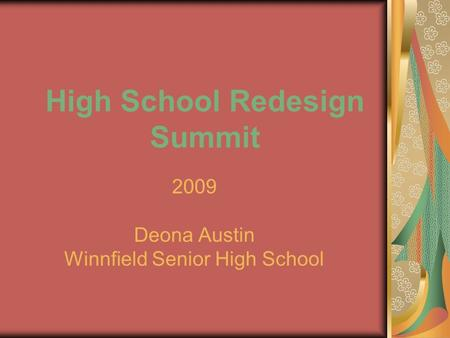 High School Redesign Summit 2009 Deona Austin Winnfield Senior High School.