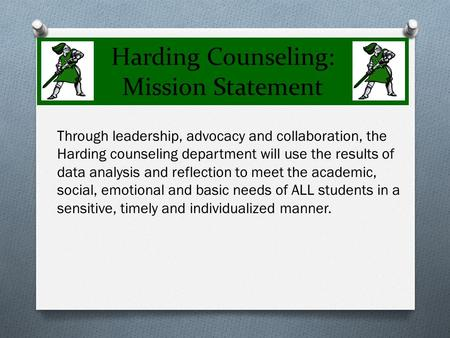 Harding Counseling: Mission Statement Through leadership, advocacy and collaboration, the Harding counseling department will use the results of data analysis.