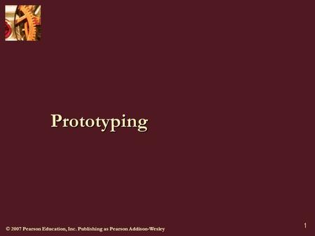 © 2007 Pearson Education, Inc. Publishing as Pearson Addison-Wesley 1 Prototyping.