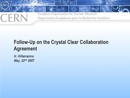 Follow-Up on the Crystal Clear Collaboration Agreement H. Hillemanns May, 22 nd 2007.