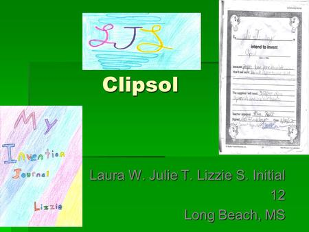 Clipsol Clipsol Laura W. Julie T. Lizzie S. Initial 12 Long Beach, MS.