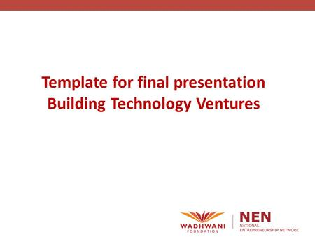Template for final presentation Building Technology Ventures.