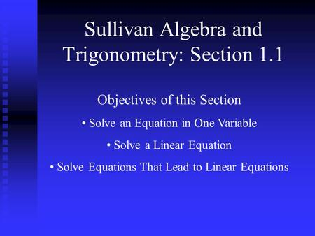 Sullivan Algebra and Trigonometry: Section 1.1 Objectives of this Section Solve an Equation in One Variable Solve a Linear Equation Solve Equations That.