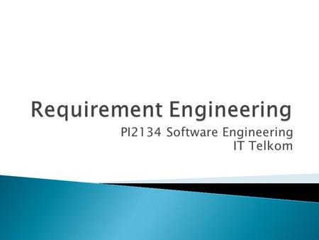 PI2134 Software Engineering IT Telkom. Requirement Engineering Requirement Engineering Task – Inception – Elicitation – Elaboration – Negotiation – Specification.