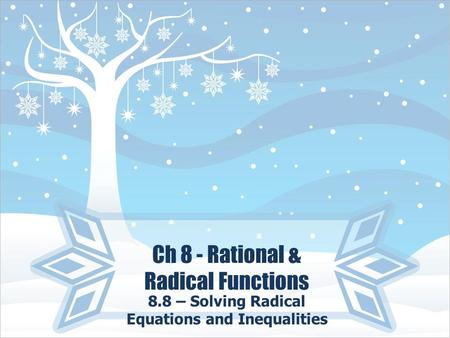 Ch 8 - Rational & Radical Functions 8.8 – Solving Radical Equations and Inequalities.