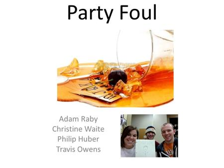Party Foul Adam Raby Christine Waite Philip Huber Travis Owens.