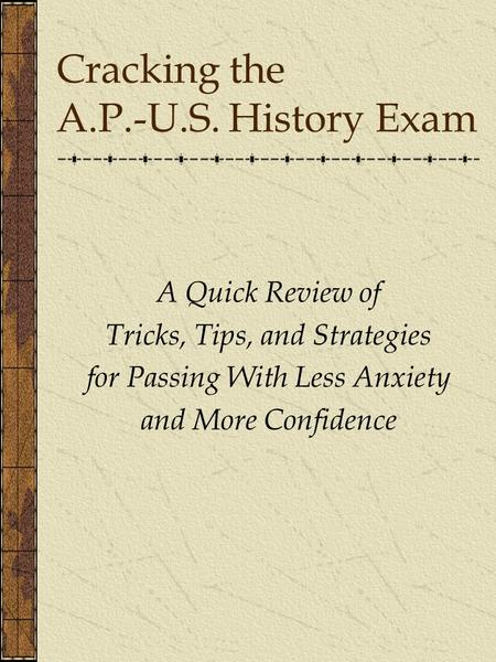 Cracking the A.P.-U.S. History Exam A Quick Review of Tricks, Tips, and Strategies for Passing With Less Anxiety and More Confidence.