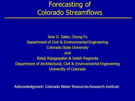 Predictability and Long Range Forecasting of Colorado Streamflows Jose D. Salas, Chong Fu Department of Civil & Environmental Engineering Colorado State.