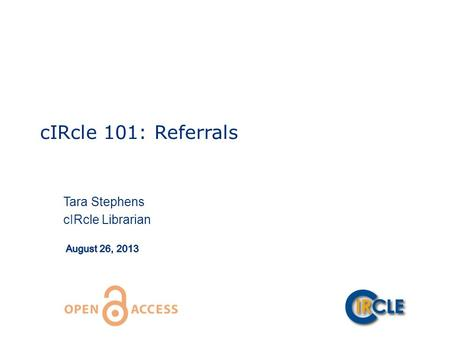 CIRcle 101: Referrals Tara Stephens cIRcle Librarian.