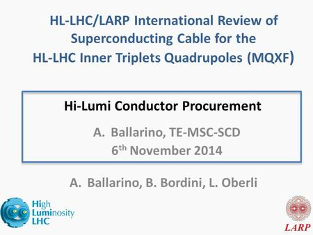 Hi-Lumi Conductor Procurement A.Ballarino, B. Bordini, L. Oberli HL-LHC/LARP International Review of Superconducting Cable for the HL-LHC Inner Triplets.