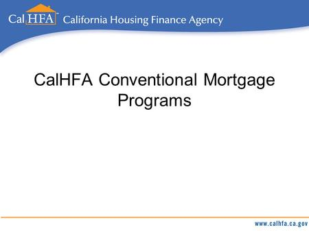 CalHFA Conventional Mortgage Programs. Background CalHFA introduced its CalPLUS with ZIP Conventional mortgage* in May 2014 CalHFA revised the Conventional.
