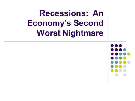 Recessions: An Economy's Second Worst Nightmare. A good economy depends on a lot of production and consumption- a bad economy lacks in one of the two.