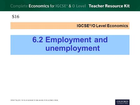 © Brian Titley 2012: this may be reproduced for class use solely for the purchaser's institute IGCSE ® /O Level Economics 6.2 Employment and unemployment.
