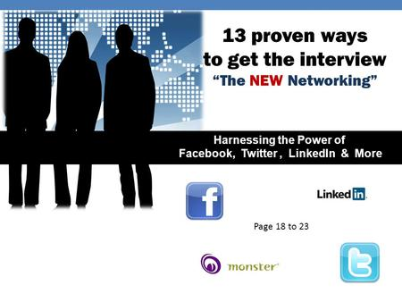 "13 proven ways to get the interview ""The NEW Networking"" Harnessing the Power of Facebook, Twitter, LinkedIn & More Page 18 to 23."