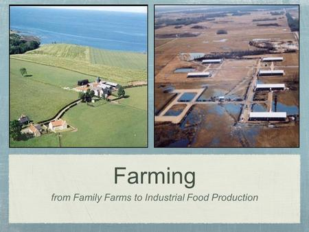 Farming from Family Farms to Industrial Food Production.
