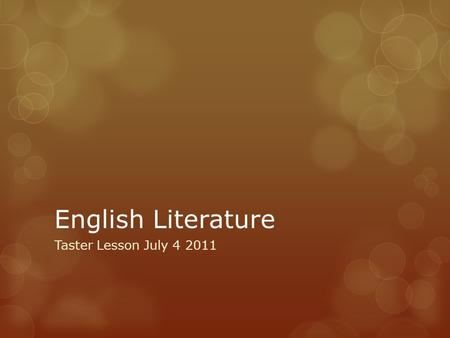English Literature Taster Lesson July 4 2011.  Learning Objectives  Understand the principles of the Lit Course  Understand the principles behind the.