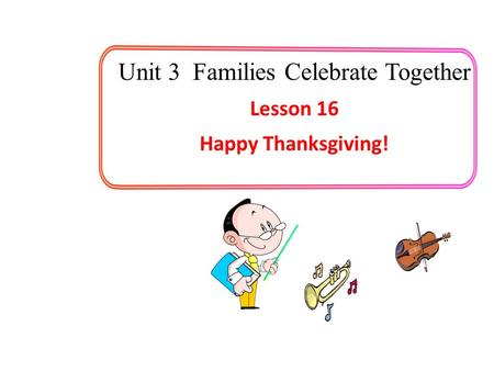 Unit 3 Families Celebrate Together Lesson 16 Happy Thanksgiving!