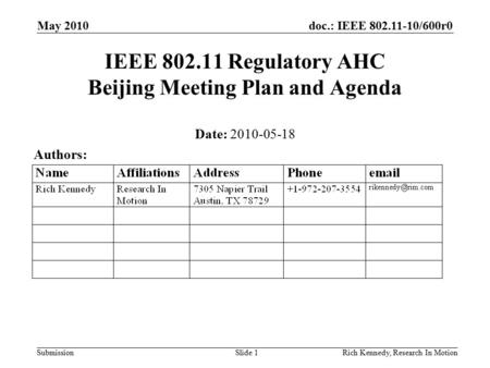 Doc.: IEEE 802.11-10/600r0 Submission May 2010 Rich Kennedy, Research In MotionSlide 1 IEEE 802.11 Regulatory AHC Beijing Meeting Plan and Agenda Date:
