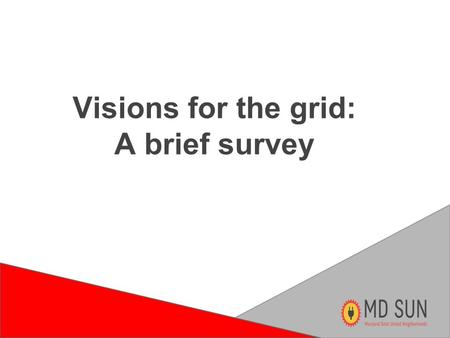 Visions for the grid: A brief survey. The Grid we have now ●Old centralized model ●Not intended for everyone to participate ●Utilities missing incentive.
