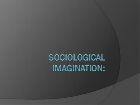Michael Jackson  What do you know about him? Sociological imagination  The sociological imagination... is the capacity to shift from one perspective.