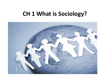 CH 1 What is Sociology?. CH1-1 Examining Social Life The social sciences are disciplines that study human social behavior or institutions and functions.