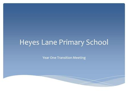 Heyes Lane Primary School Year One Transition Meeting.