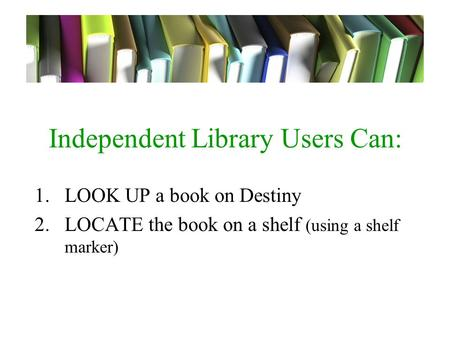 Independent Library Users Can: