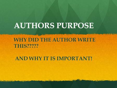 AUTHORS PURPOSE WHY DID THE AUTHOR WRITE THIS????? AND WHY IT IS IMPORTANT! AND WHY IT IS IMPORTANT!