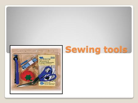 Sewing tools.