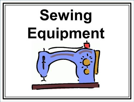 Sewing Equipment. 1. Beeswax Coats and strengthens thread for hand sewing or embroidering. It also helps prevent knots.