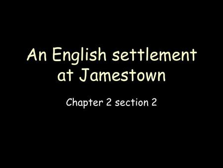 An English settlement at Jamestown Chapter 2 section 2.