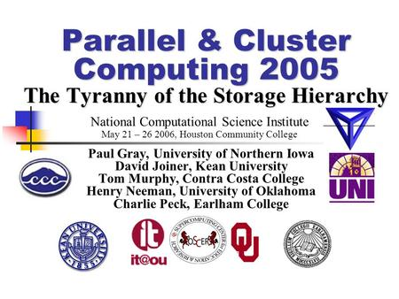 Parallel & Cluster Computing 2005 The Tyranny of the Storage Hierarchy Paul Gray, University of Northern Iowa David Joiner, Kean University Tom Murphy,
