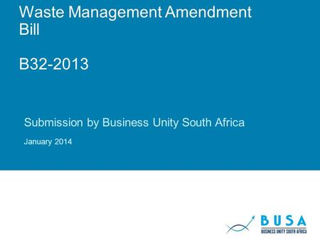 Waste Management Amendment Bill B32-2013 Submission by Business Unity South Africa January 2014.