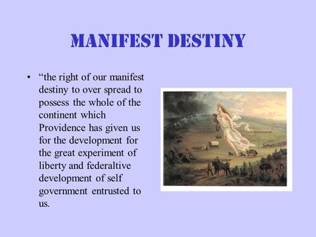 "Manifest destiny ""the right of our manifest destiny to over spread to possess the whole of the continent which Providence has given us for the development."