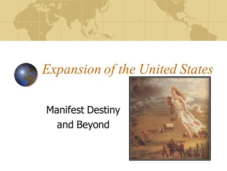 Expansion of the United States Manifest Destiny and Beyond.