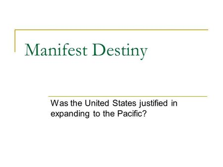 Manifest Destiny Was the United States justified in expanding to the Pacific?