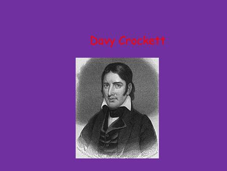 Davy Crockett Born August 17 1786 Davy had four brothers and three sisters.