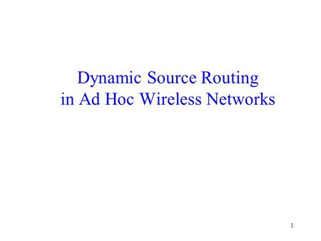 1 Dynamic Source Routing in Ad Hoc Wireless Networks.